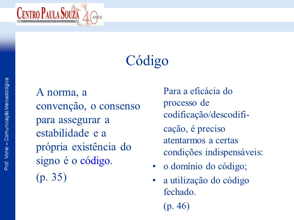 Código A norma, a convenção, o consenso para assegurar a estabilidade e a própria existência do signo é o código.