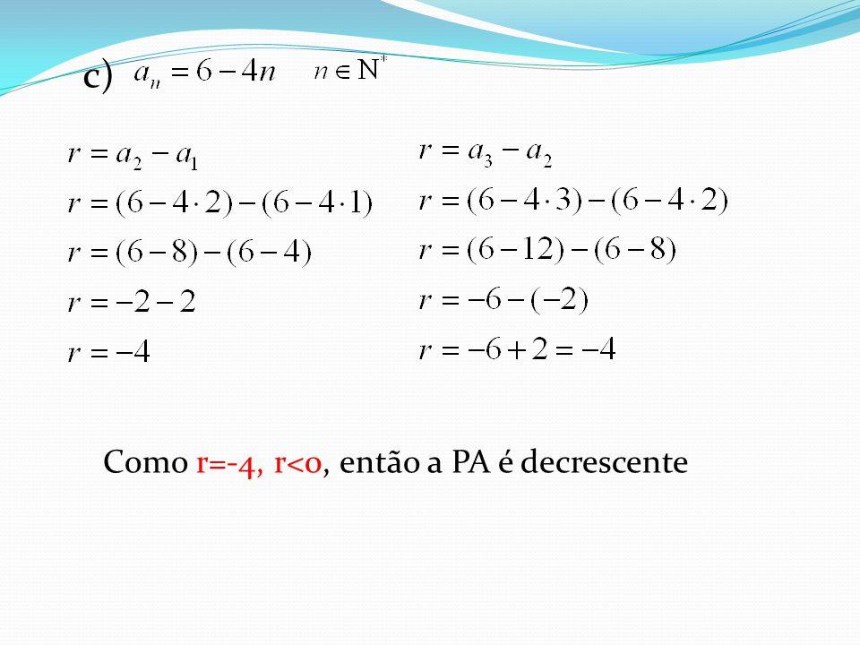 c) Como r=-4, r<0, então a PA é decrescente