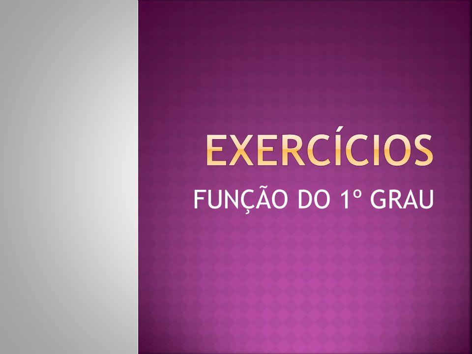 EXERCÍCIOS FUNÇÃO DO 1º GRAU