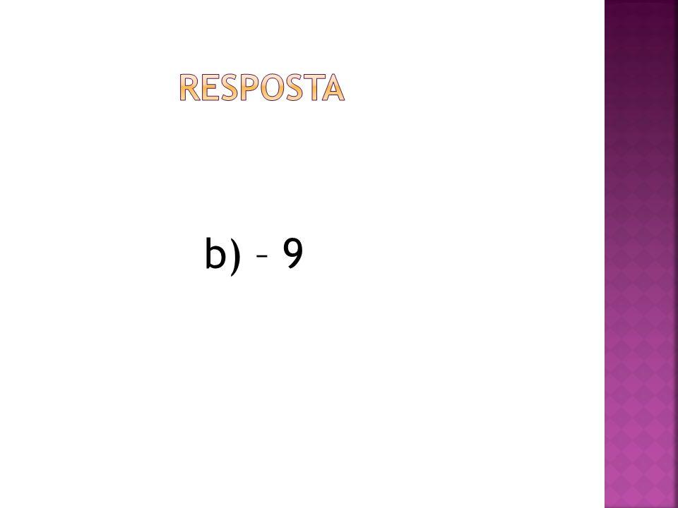 RESPOSTA b) – 9