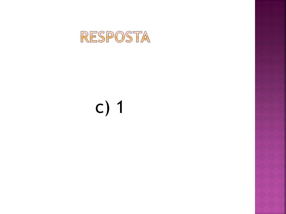RESPOSTA c) 1