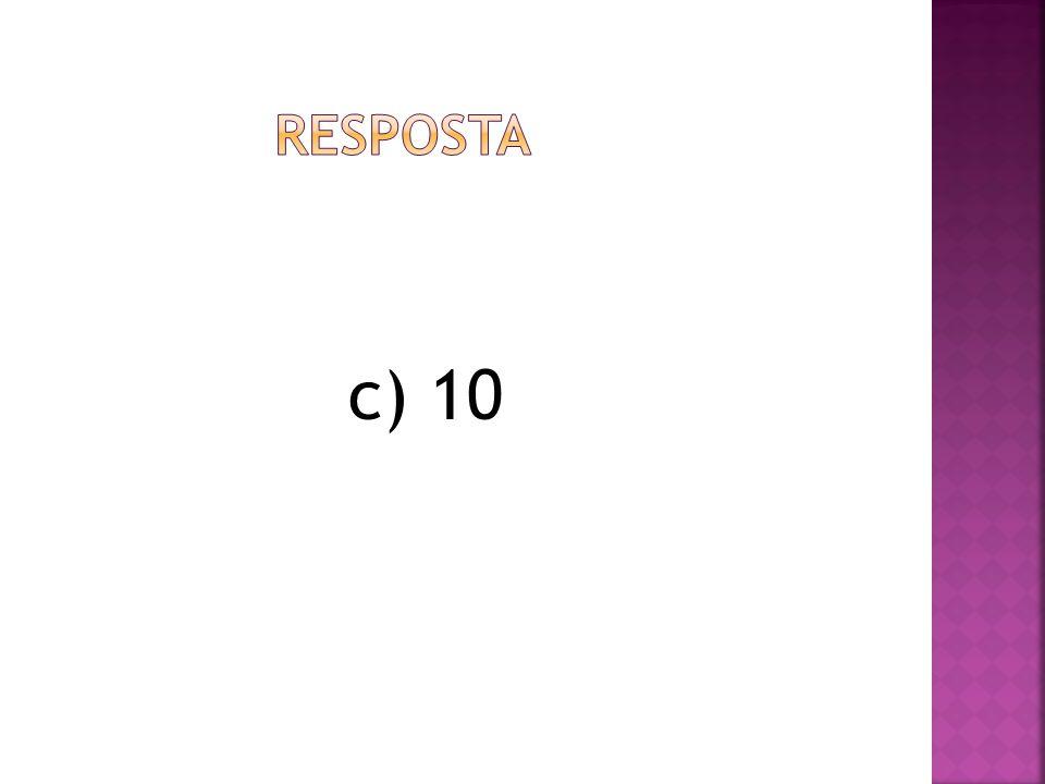 RESPOSTA c) 10