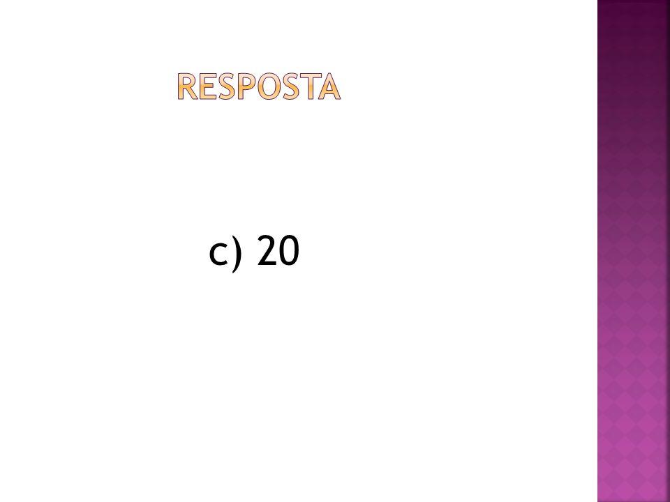 RESPOSTA c) 20