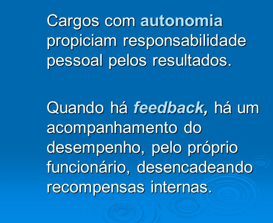 Cargos com autonomia propiciam responsabilidade pessoal pelos resultados.