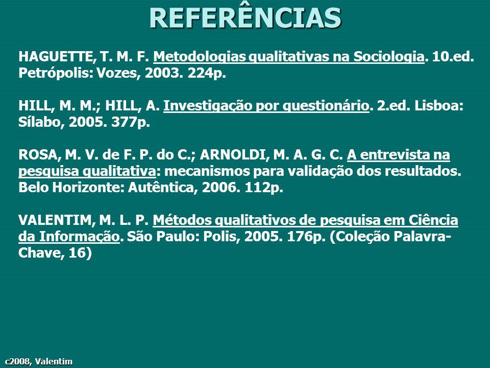 REFERÊNCIAS HAGUETTE, T. M. F. Metodologias qualitativas na Sociologia. 10.ed. Petrópolis: Vozes, 2003. 224p.
