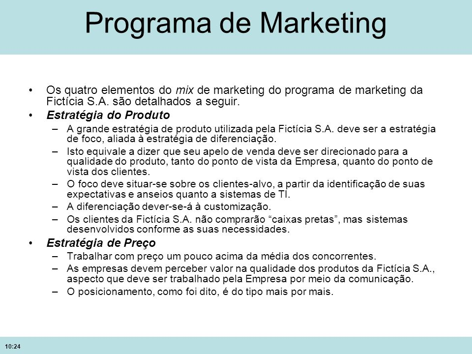 Programa de Marketing Os quatro elementos do mix de marketing do programa de marketing da Fictícia S.A. são detalhados a seguir.