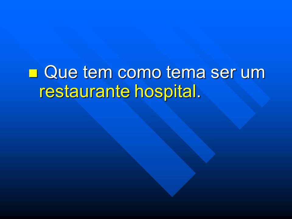 Que tem como tema ser um restaurante hospital.