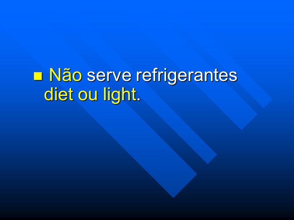 Não serve refrigerantes diet ou light.
