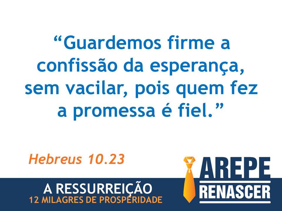 Guardemos firme a confissão da esperança, sem vacilar, pois quem fez a promessa é fiel.