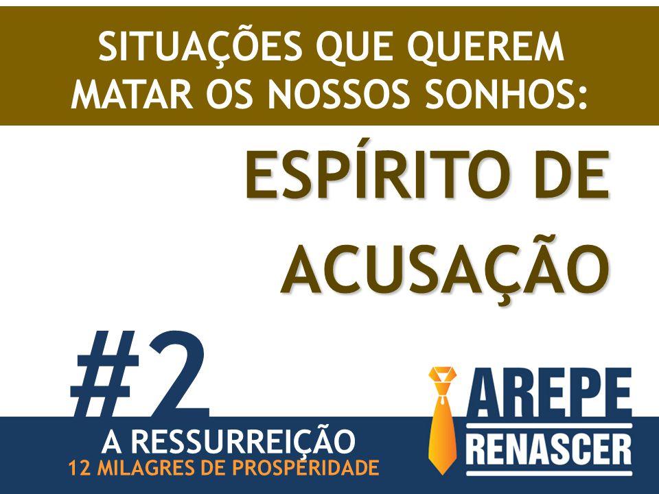 #2 ESPÍRITO DE ACUSAÇÃO SITUAÇÕES QUE QUEREM MATAR OS NOSSOS SONHOS: