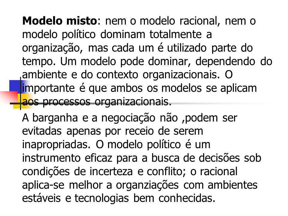 Modelo misto: nem o modelo racional, nem o modelo político dominam totalmente a organização, mas cada um é utilizado parte do tempo. Um modelo pode dominar, dependendo do ambiente e do contexto organizacionais. O importante é que ambos os modelos se aplicam aos processos organizacionais.