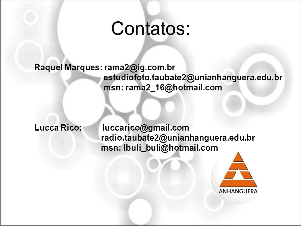 Contatos: Raquel Marques: rama2@ig.com.br
