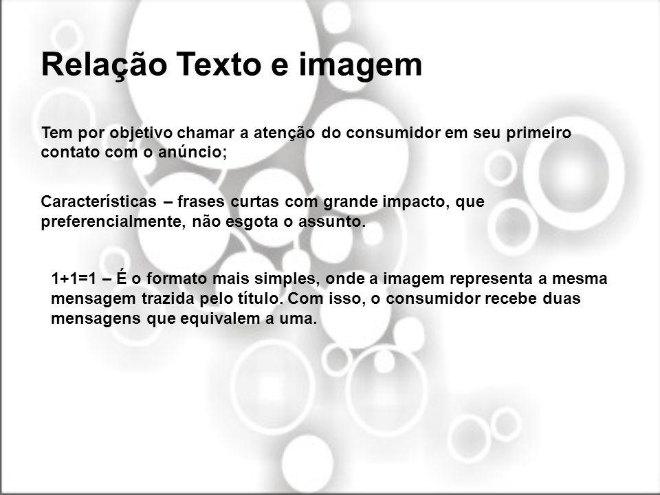 Relação Texto e imagem Tem por objetivo chamar a atenção do consumidor em seu primeiro contato com o anúncio;