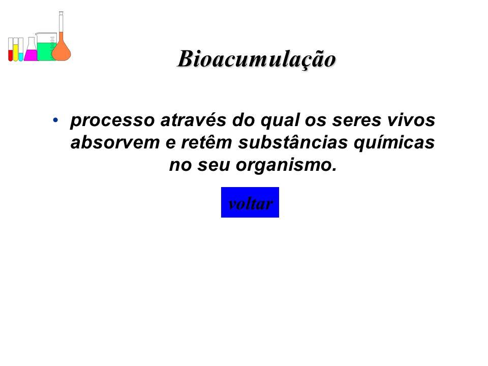 Bioacumulação processo através do qual os seres vivos absorvem e retêm substâncias químicas no seu organismo.