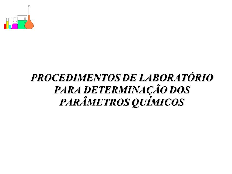 PROCEDIMENTOS DE LABORATÓRIO PARA DETERMINAÇÃO DOS PARÂMETROS QUÍMICOS