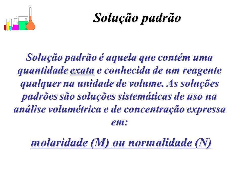 molaridade (M) ou normalidade (N)