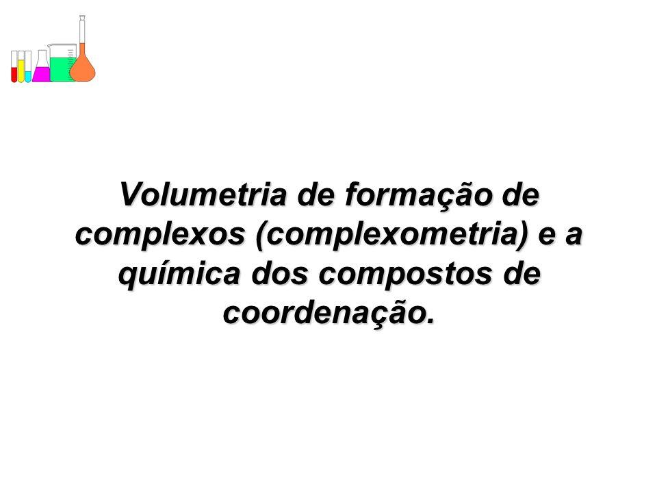 Volumetria de formação de complexos (complexometria) e a química dos compostos de coordenação.