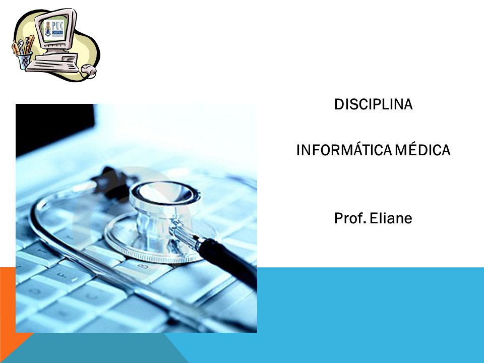 DISCIPLINA INFORMÁTICA MÉDICA Prof. Eliane
