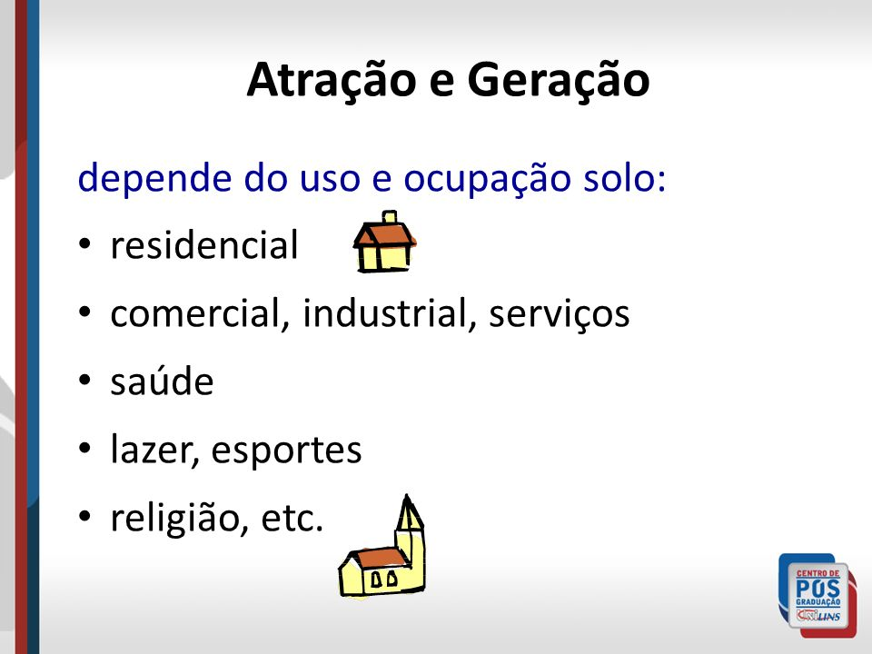 Atração e Geração depende do uso e ocupação solo: residencial