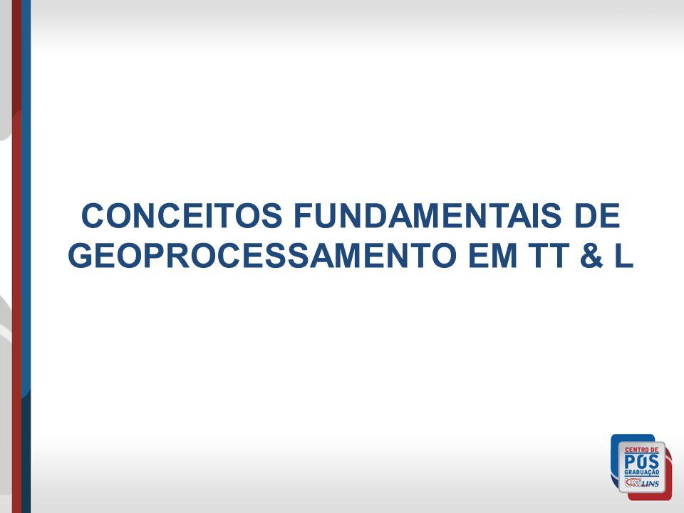 CONCEITOS FUNDAMENTAIS DE GEOPROCESSAMENTO EM TT & L