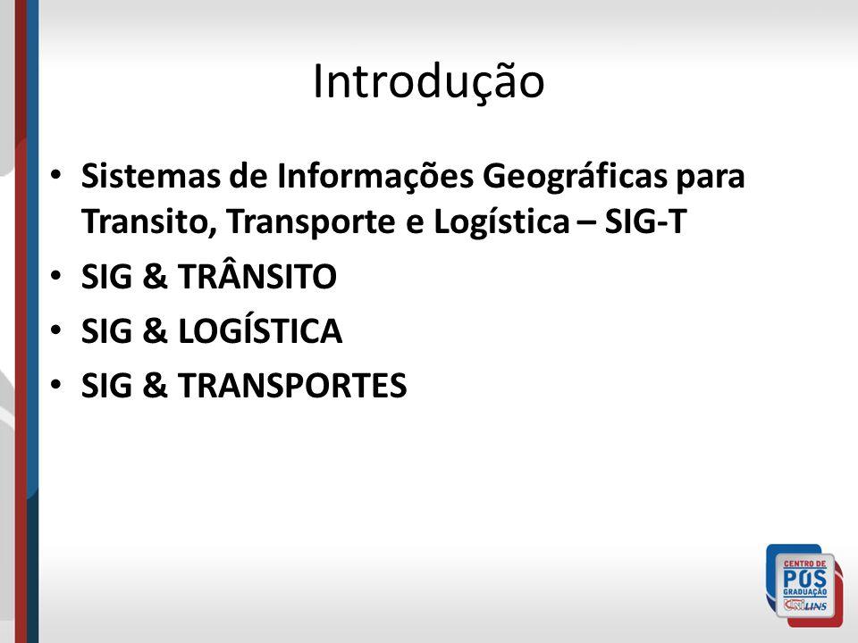 Introdução Sistemas de Informações Geográficas para Transito, Transporte e Logística – SIG-T. SIG & TRÂNSITO.