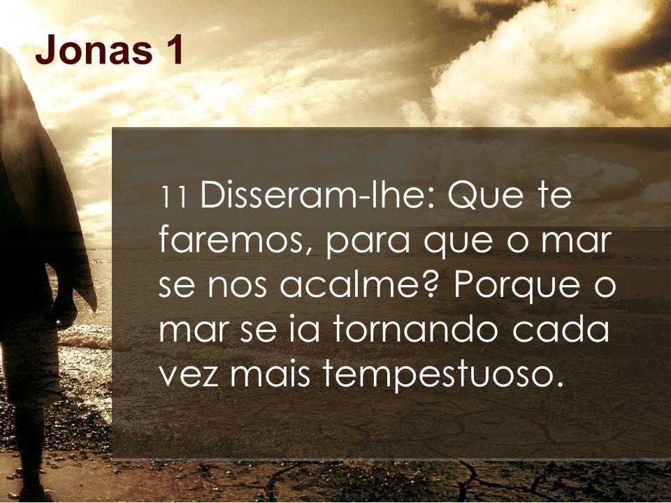 Jonas 1 11 Disseram-lhe: Que te faremos, para que o mar se nos acalme.