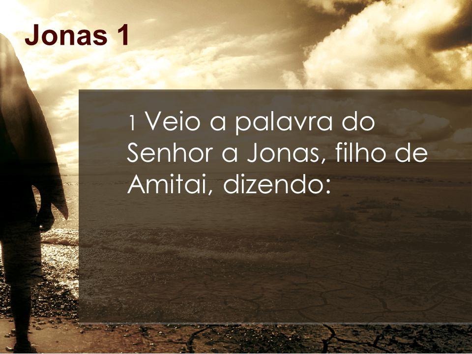 Jonas 1 1 Veio a palavra do Senhor a Jonas, filho de Amitai, dizendo:
