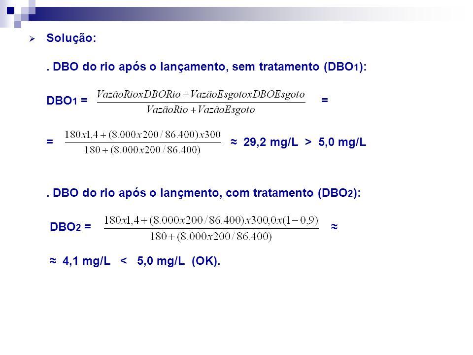 Solução: . DBO do rio após o lançamento, sem tratamento (DBO1): DBO1 = =