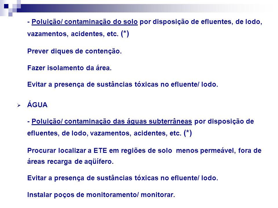 - Poluição/ contaminação do solo por disposição de efluentes, de lodo, vazamentos, acidentes, etc. (*)