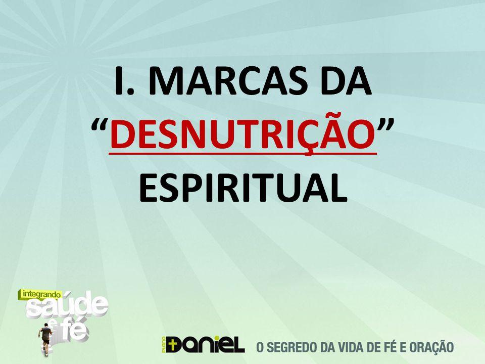 I. MARCAS DA DESNUTRIÇÃO ESPIRITUAL