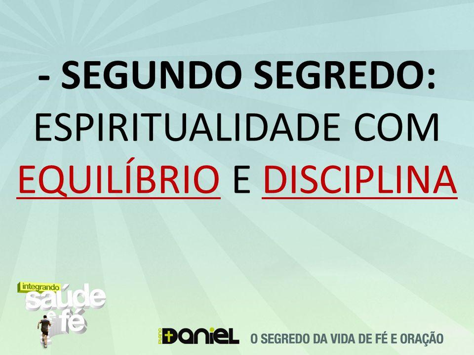 - SEGUNDO SEGREDO: ESPIRITUALIDADE COM EQUILÍBRIO E DISCIPLINA