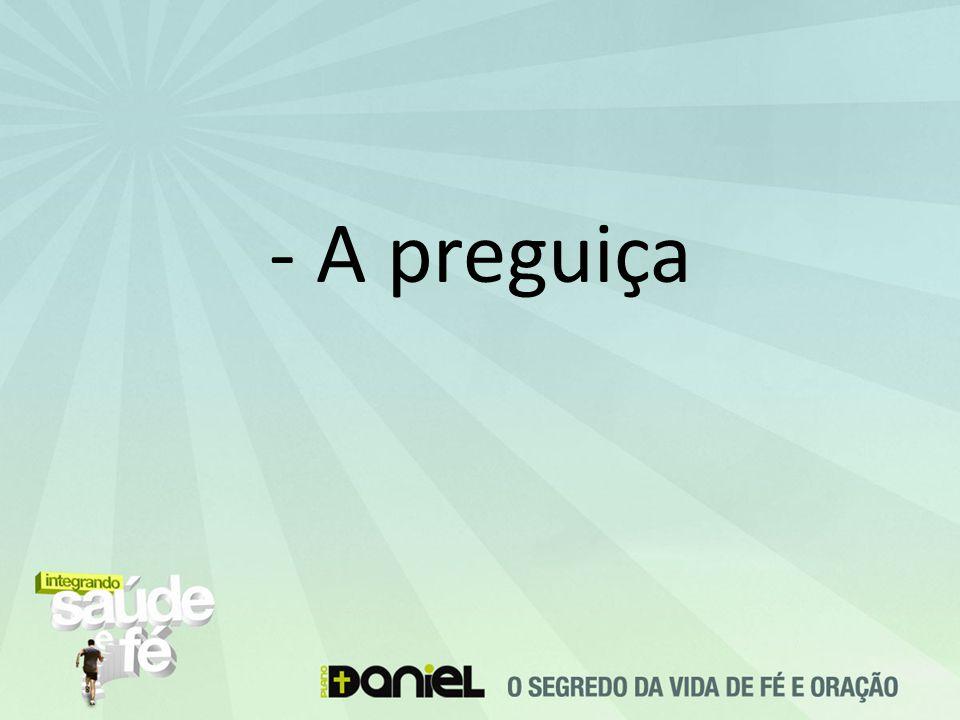 - A preguiça