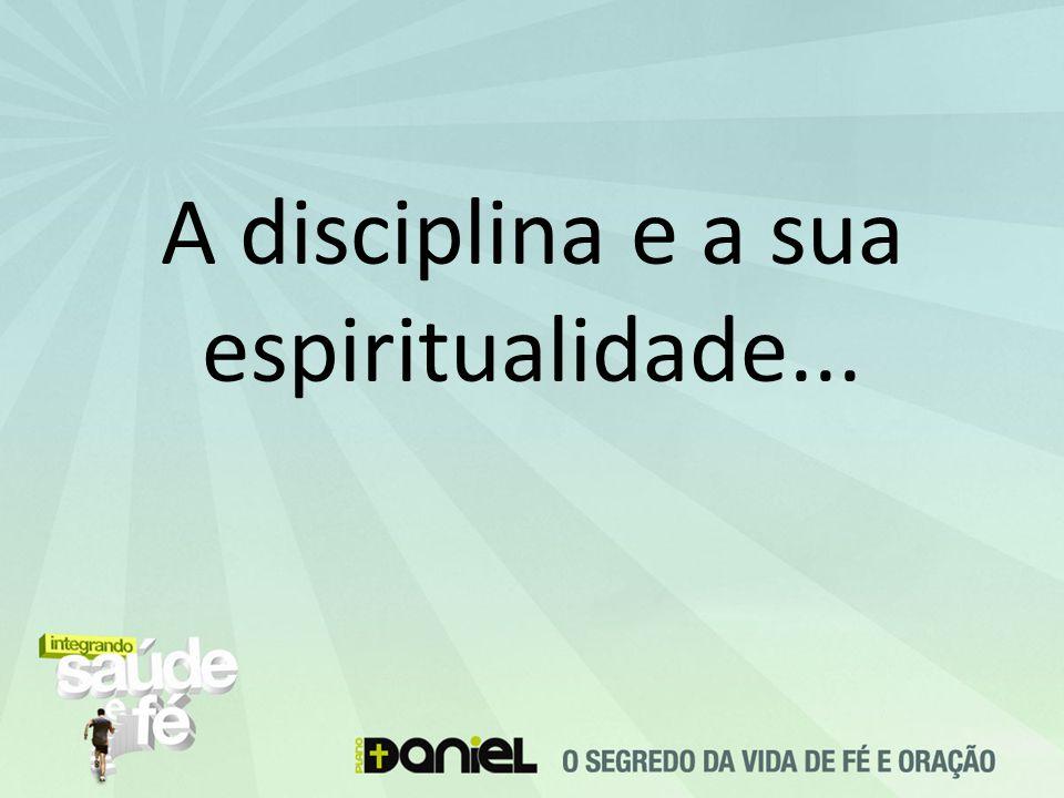 A disciplina e a sua espiritualidade...