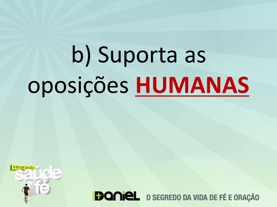 b) Suporta as oposições HUMANAS