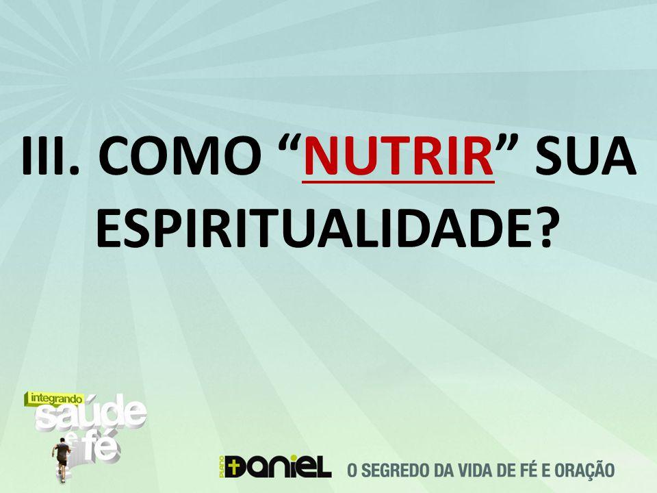 III. COMO NUTRIR SUA ESPIRITUALIDADE