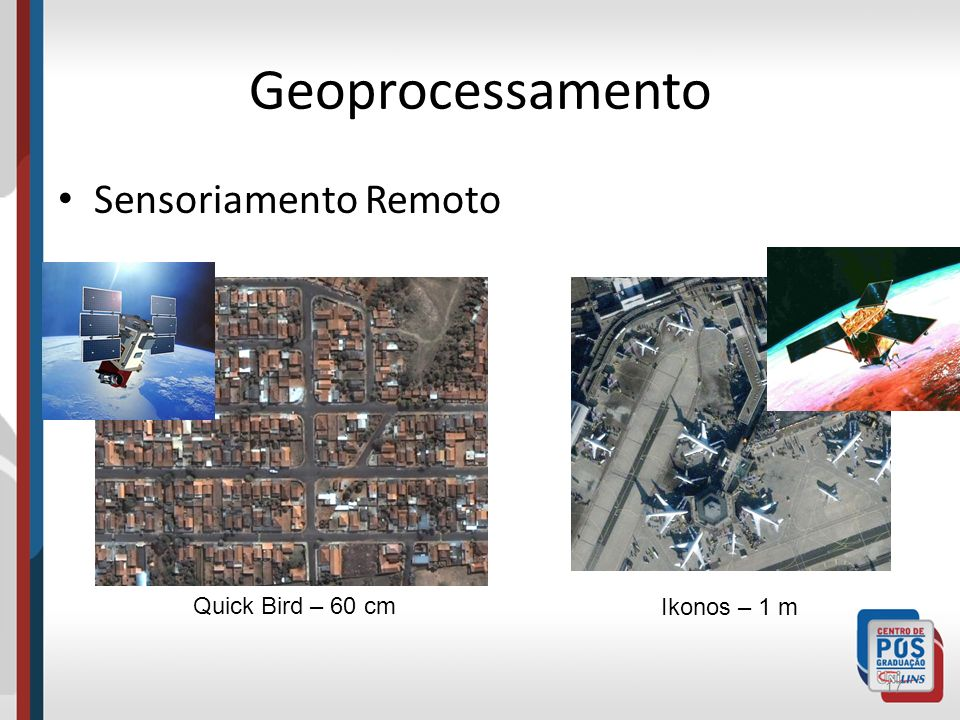Geoprocessamento Sensoriamento Remoto Quick Bird – 60 cm Ikonos – 1 m