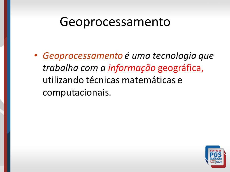 GeoprocessamentoGeoprocessamento é uma tecnologia que trabalha com a informação geográfica, utilizando técnicas matemáticas e computacionais.
