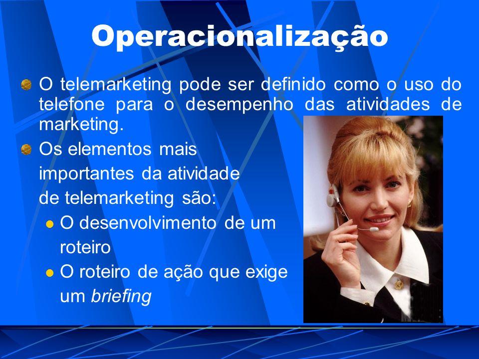 Operacionalização O telemarketing pode ser definido como o uso do telefone para o desempenho das atividades de marketing.