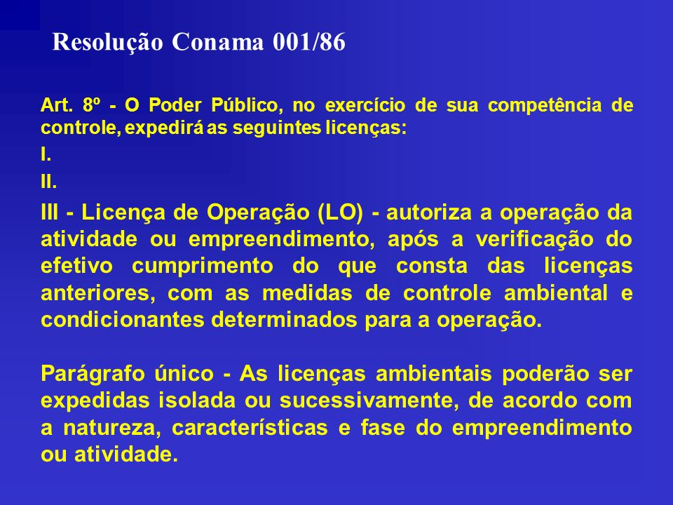 Resolução Conama 001/86 Art. 8º - O Poder Público, no exercício de sua competência de controle, expedirá as seguintes licenças: