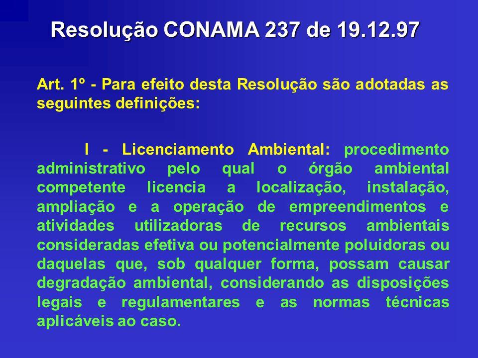 Resolução CONAMA 237 de 19.12.97 Art. 1º - Para efeito desta Resolução são adotadas as seguintes definições: