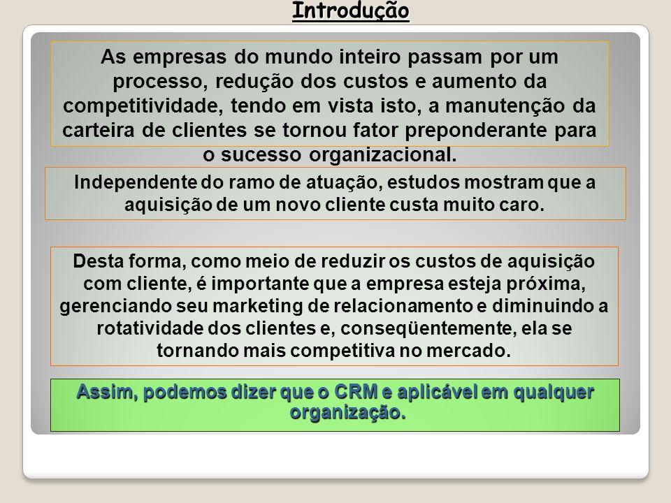Assim, podemos dizer que o CRM e aplicável em qualquer organização.