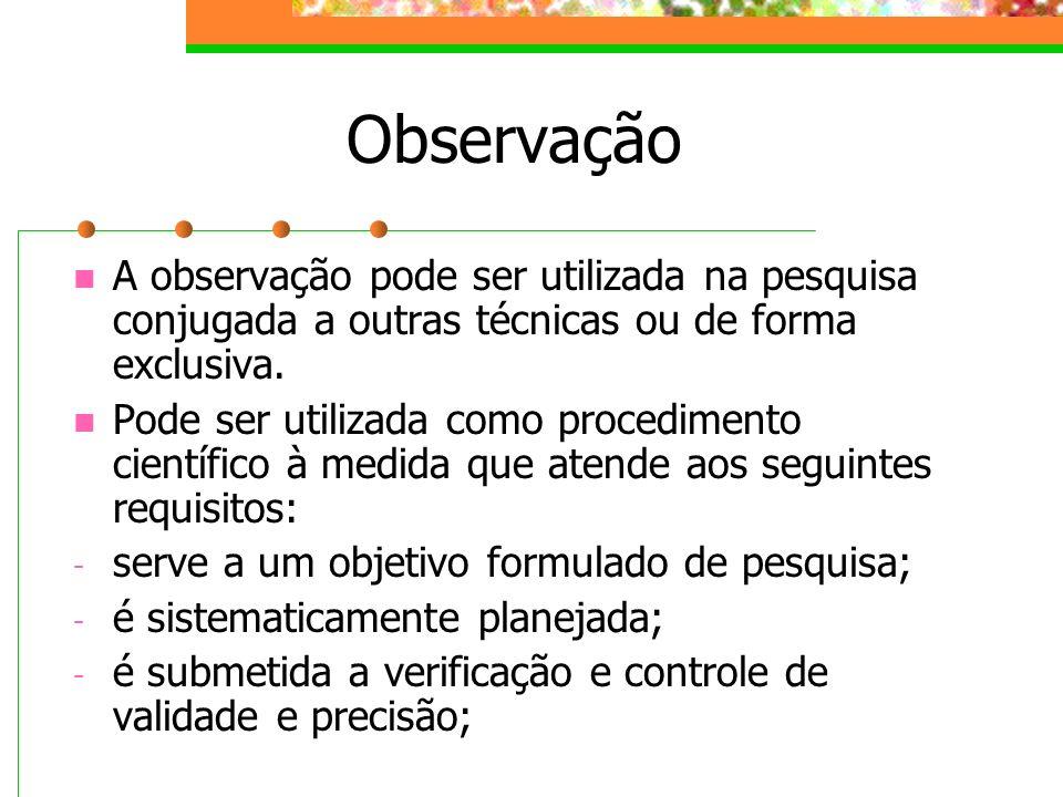 ObservaçãoA observação pode ser utilizada na pesquisa conjugada a outras técnicas ou de forma exclusiva.