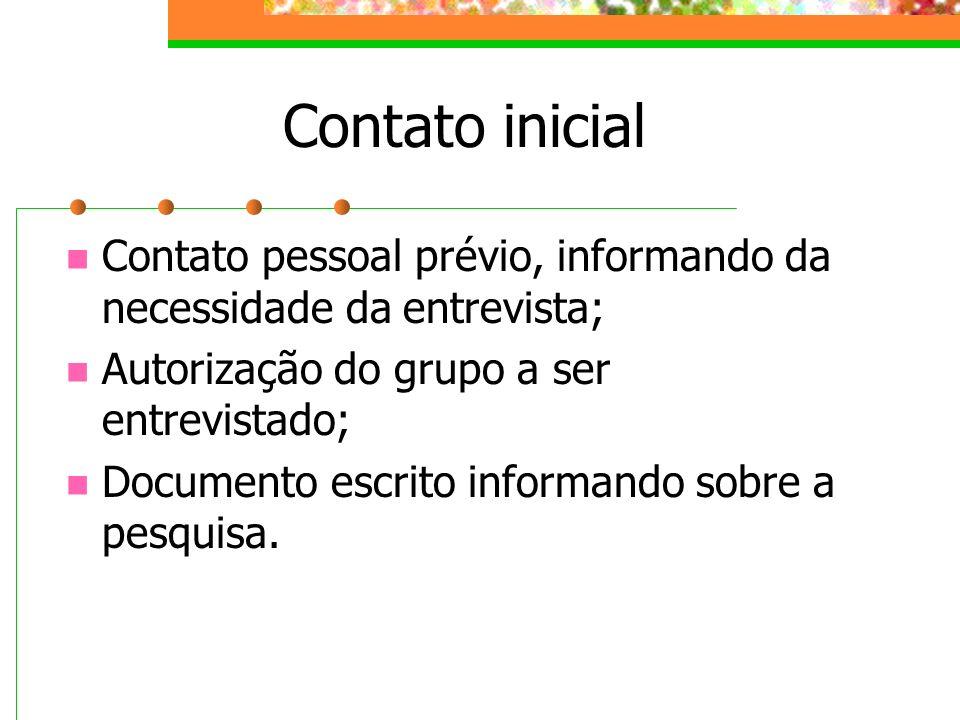 Contato inicial Contato pessoal prévio, informando da necessidade da entrevista; Autorização do grupo a ser entrevistado;