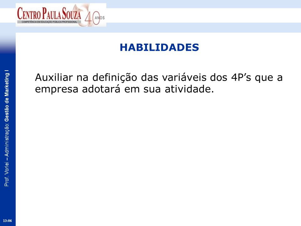 HABILIDADES Auxiliar na definição das variáveis dos 4P's que a empresa adotará em sua atividade.