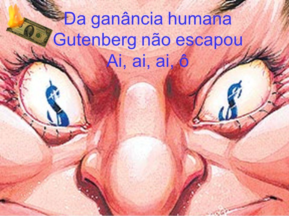 Da ganância humana Gutenberg não escapou
