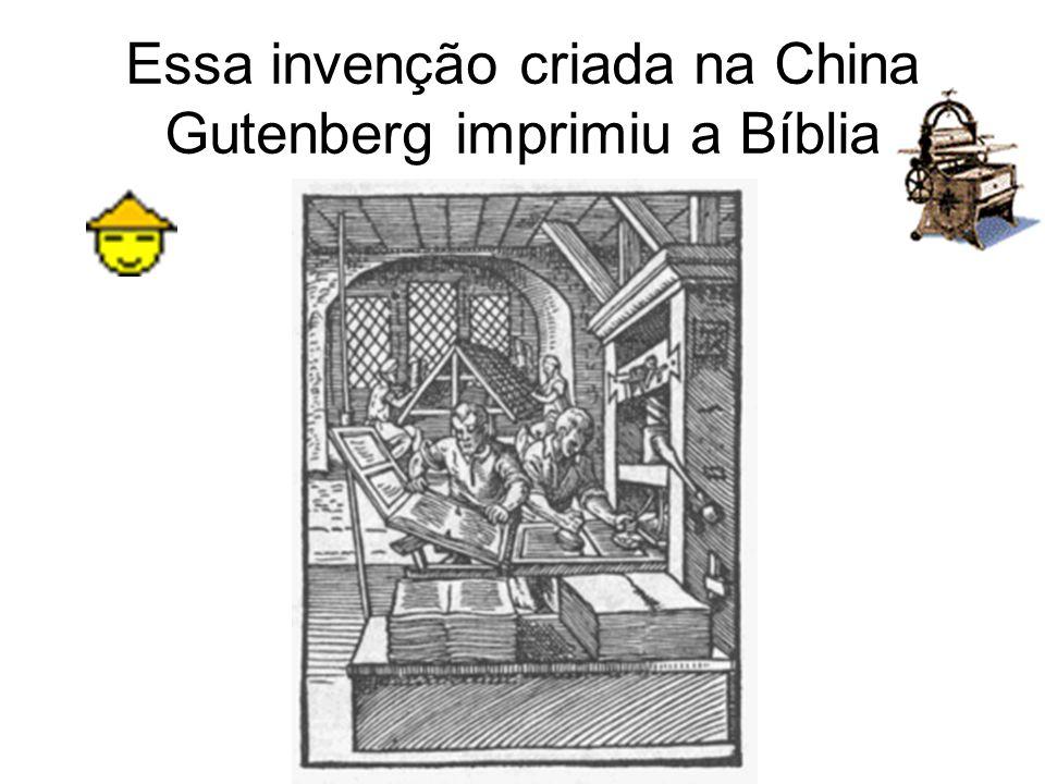 Essa invenção criada na China Gutenberg imprimiu a Bíblia