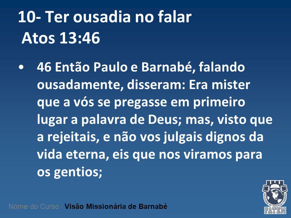 10- Ter ousadia no falar Atos 13:46