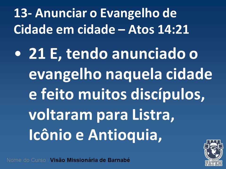 13- Anunciar o Evangelho de Cidade em cidade – Atos 14:21