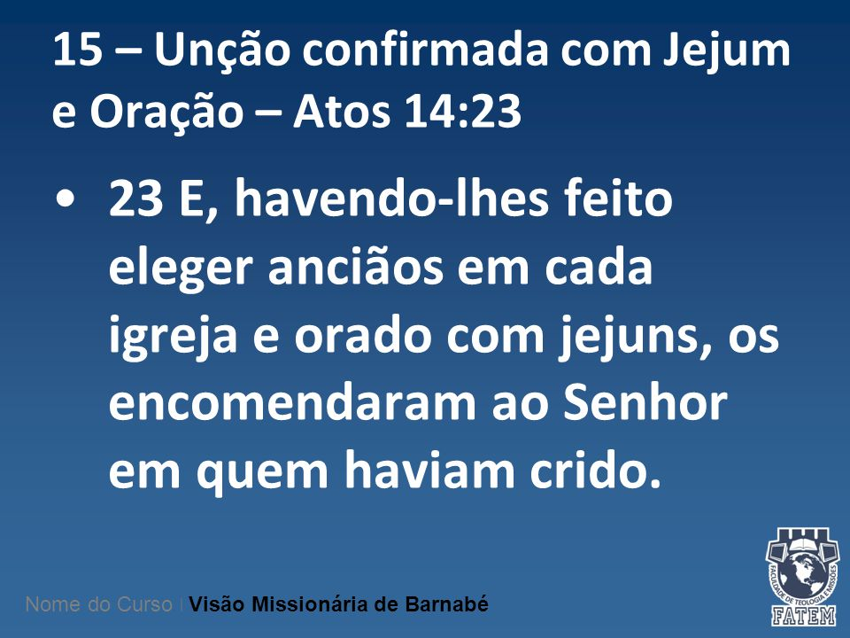 15 – Unção confirmada com Jejum e Oração – Atos 14:23