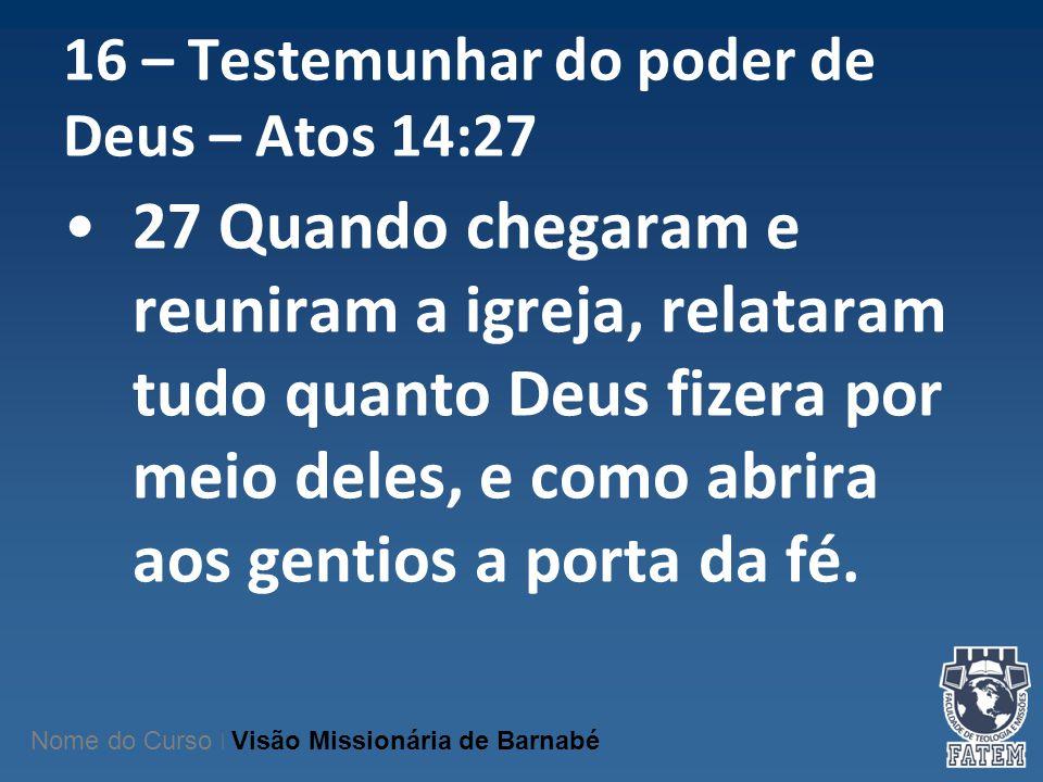 16 – Testemunhar do poder de Deus – Atos 14:27